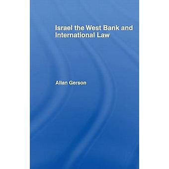 Israel the West Bank and International Law by Gerson & Allan