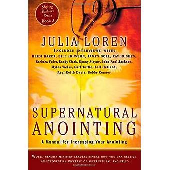 Övernaturliga smörjelse en handbok för att öka din smörjelse av Loren & Julia