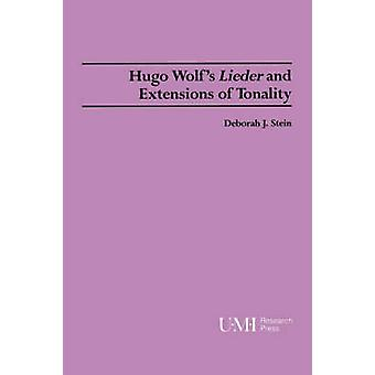 Hugo Wolfs Lieder and Extensions of Tonality by Stein & Deborah J.