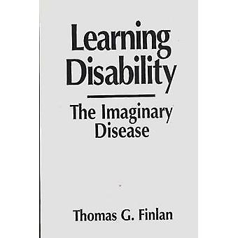 Learning Disability The Imaginary Disease by Finlan & Thomas G.