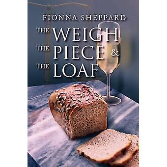 The Weigh the Piece and the Loaf by Sheppard & Fionna