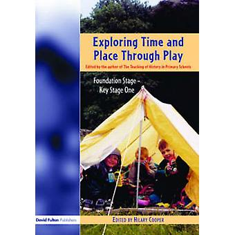 Exploring Time and Place Through Play Foundation Stage  Key Stage 1 by Cooper & Hilary