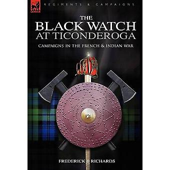 The Black Watch at Ticonderoga Campaigns in the French  Indian War by Richards & Frederick & B.