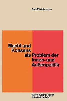 Macht und Konsens als Problem der Innen und Auenpolitik by Wildenhommen & Rudolf