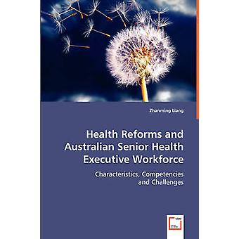 Health Reforms and Australian Senior Health Executive Workforce by Liang & Zhanming