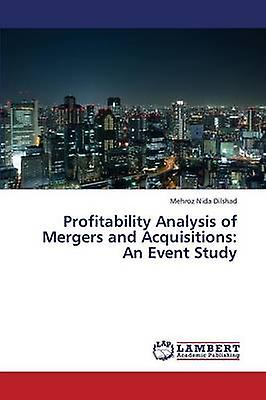 Profitability Analysis of Mergers and Acquisitions An Event Study by Dilshad Mehroz Nida