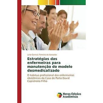 Estratgias das enfermeiras para manuteno do modelo desmedicalizado by Gomes Ferreira de Azevedo Leila