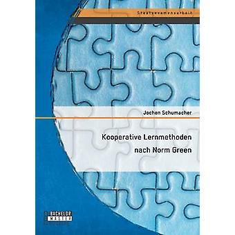 Kooperative Lernmethoden nach Norm Green by Schumacher & Jochen