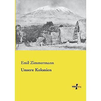 Unsere Kolonien by Zimmermann & Emil