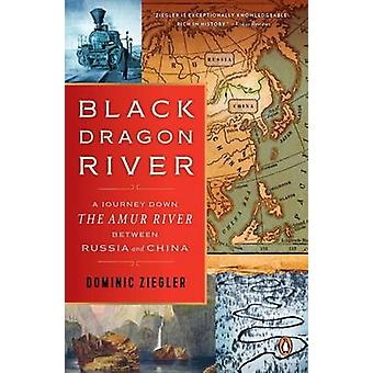 Black Dragon River - A Journey Down the Amur River Between Russia and