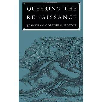 Queering the Renaissance by Goldberg - Jonathan (EDT)/ Barale - Miche