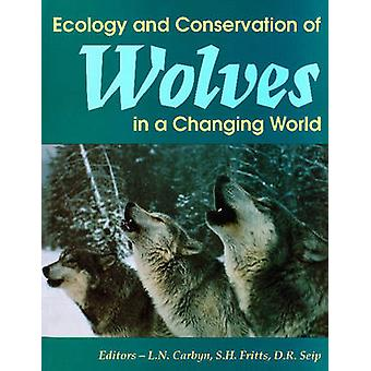 Ecology & Conservation of Wolves in a Changing World by Ludwig N. Car