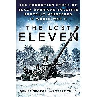 The Lost Eleven - The Forgotten Story of Black American Soldiers Bruta