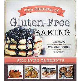 The Secrets of Gluten-Free Baking - Delicious Whole Food Recipes by Ji