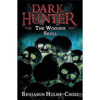 The Wooden Skull by Benjamin Hulme-Cross - Nelson Evergreen - 9781472