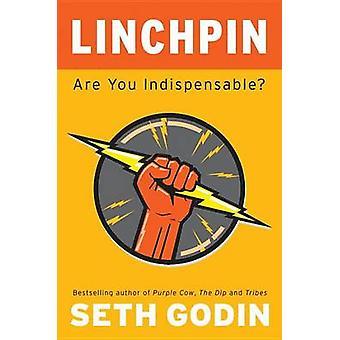 Linchpin - Are You Indispensable? by Seth Godin - Jessica Hagy - Hugh