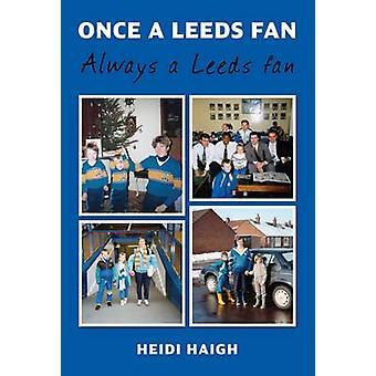 Once a Leeds Fan - Always a Leeds Fan by Heidi Haigh - 9781780913995