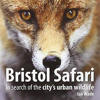 Bristol Safari by Ian Wade - 9781906593896 Book