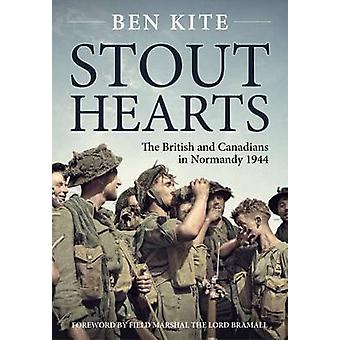 Stout Hearts - The British and Canadians in Normandy 1944 by Ben Kite
