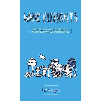 White Elephants - On Yard Sales - Relationships - and Finding What Was