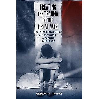 Treating the Trauma of the Great War - Soldiers - Civilians - and Psyc