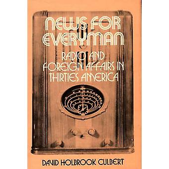 News for Everyman Radio and Foreign Affairs in Thirties America by Culbert & David Holbrook
