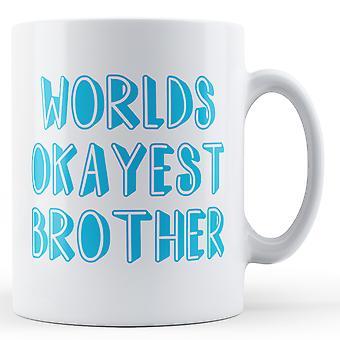Welten gedruckt Okayest Bruder - Becher