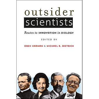 Outsider Scientists - Routes to Innovation in Biology by Oren Harman -