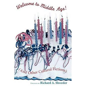 Welcome to Middle Age (and Other Cultural Fictions) by Richard Shwede