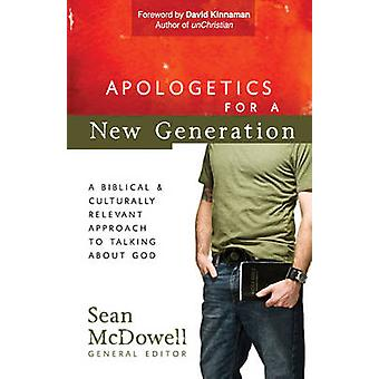 Apologetics for a New Generation - A Biblical and Culturally Relevant