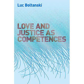 Love and Justice as Competences by Luc Boltanski - 9780745649108 Book