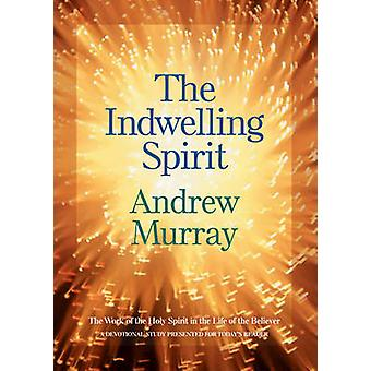 The Indwelling Spirit - The Work of the Holy Spirit in the Life of the
