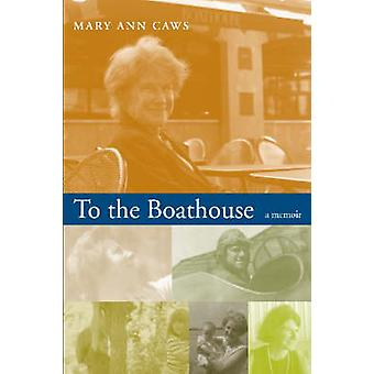 To the Boathouse - A Memoir by Mary Ann Caws - 9780817354961 Book