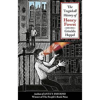 The Tragickall History of Henry Fowst by Griselda Heppel - 9781784623