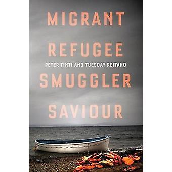 Migrant - vluchteling - smokkelaar - redder door Peter Tinti - 9781849049535
