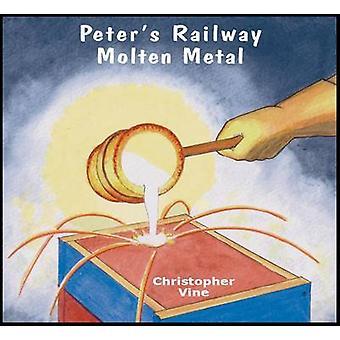 Peter's Railway Molten Metal by Christopher G. C. Vine - 978190889703