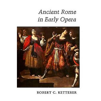 Ancient Rome in Early Opera by Robert C. Ketterer - 9780252033780 Book