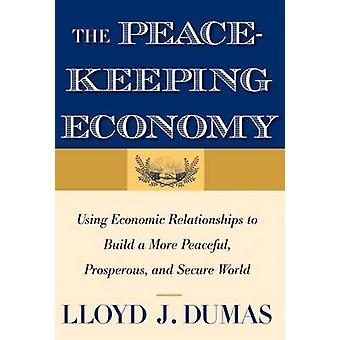 The Peacekeeping Economy - Using Economic Relationships to Build a Mor