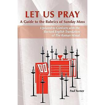 Let Us Pray - A Guide to the Rubrics of Sunday Mass (Revised edition)