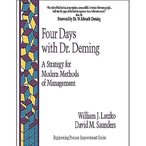 Four Days with Dr. Deming  A Strategy for Modern M Methods of Managment (Paper Only) (Reengineering Process Improvement Series)