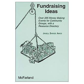 Fundraising Ideas : Over 225 Money Making Events for Community Groups, with a Resource Directory