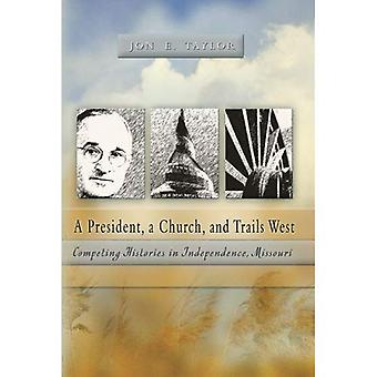 A President, a Church, and Trails West: Competing Histories in Independence, Missouri