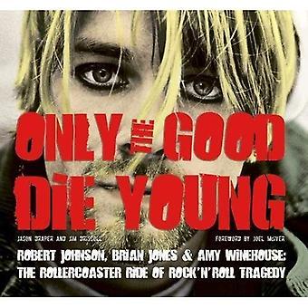 Only the Good Die Young: Robert Johnson, Brian Jones & Amy Winehouse: de Rollercoaster rit van Rock-'n-Roll zelfmoord