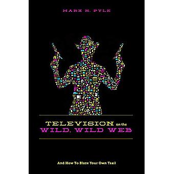 Television on the Wild, Wild Web: And How to Blaze Your Own Trail
