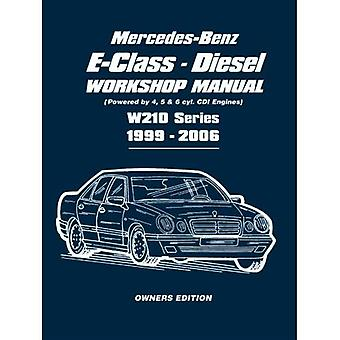 Mercedes-Benz E-Class Diesel Workshop Manual: Powered by 4, 5 and 6 Cyl. CDI Engines W210 Series 1999-2006 [Illustrated]