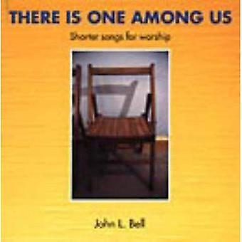 There is One Among Us: Shorter Songs for Worship