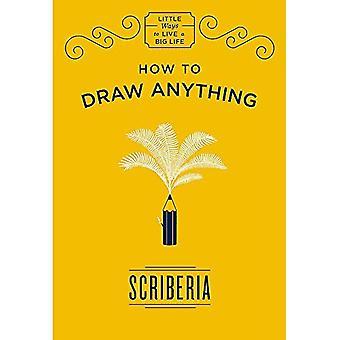 Comment dessiner quoi que ce soit - peu de moyens de vivre une vie de grande