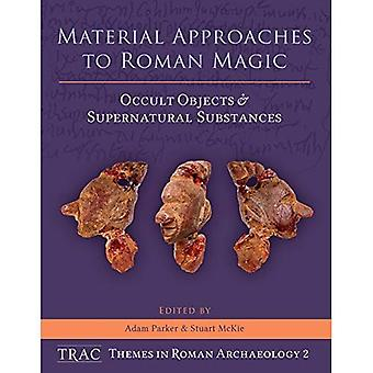Material Approaches to Roman Magic: Occult Objects� and Supernatural Substances� (TRAC Themes in Archaeology)