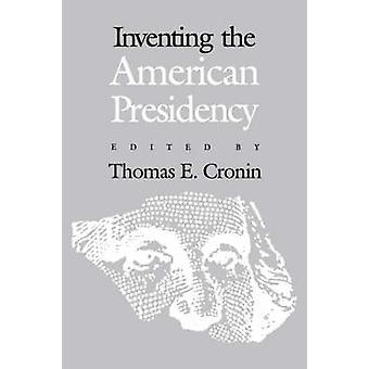 Oppfinne det amerikanske presidentembetet av Cronin & Thomas E.