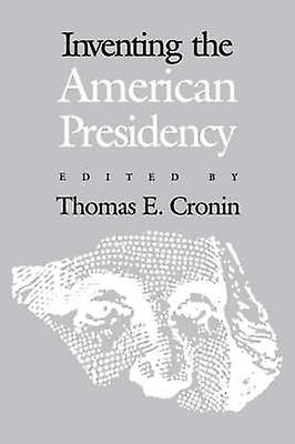 Inventing the American Presidency by Cronin & Thomas E.
